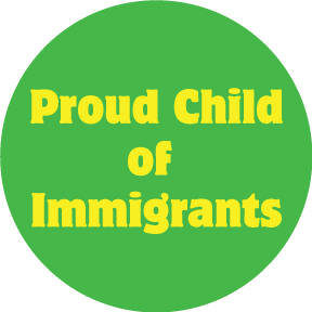 Proud Child of Immigrants Button