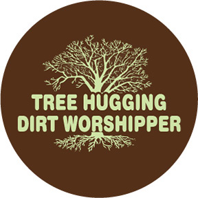 Tree Hugging Dirt Worship Button