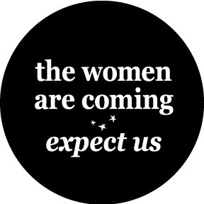 Women Are Coming Button