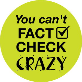 You Can't Fact Check Crazy Button