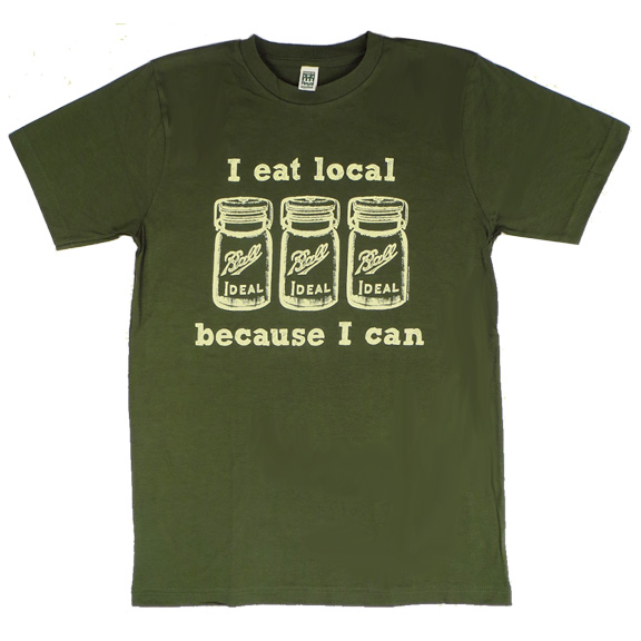I Eat Local Because I Can Green Organic TShirt